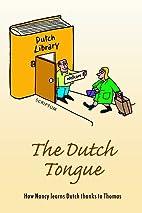 THE Dutch Tongue by Ben van der Have
