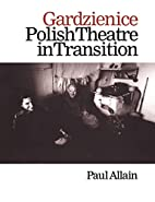Gardzienice: Polish Theatre in Transition…