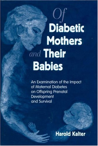 of-diabetic-mothers-and-their-babies-an-examination-of-the-impact-of-maternal-diabetes-on-offspring-prenatal-development-and-survival