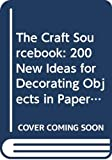 Wrobel, Jessica: The Craft Sourcebook: 200 New Ideas for Decorating Objects in Paper, Fabric, Ceramic &amp; Wood
