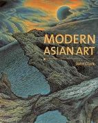 Modern Asian Art (An Art Asiapacific Book)…