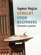 Utrecht voor beginners by Ingmar Heytze