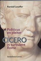 Politicus en pleiter Cicero in turbulent…