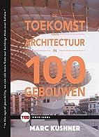 De toekomst van architectuur in 100 gebouwen…