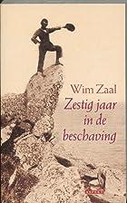 Zestig jaar in de beschaving by Wim Zaal