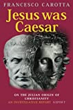 [???]: Jesus Was Caesar: On the Julian Origin of Christianity, An Investigative Report