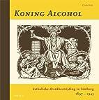 Koning Alcohol : katholieke drankbestrijding…