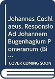 Keen, Ralph: Responsio ad Johannem Bugenhagium Pomeranum (Bibliotheca humanistica & reformatorica)