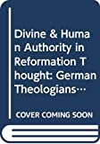 Keen, Ralph: Divine & Human Authority in Reformation Thought: German Theologians on Political Order (Bibliotheca Humanistica & Reformatorica, 55)
