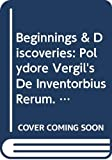 Beginnings Discoveries Polydore Vergils De Inventorbius Rerum. an Unabridged