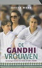 De Gandhi-vrouwen de bewogen levens van…