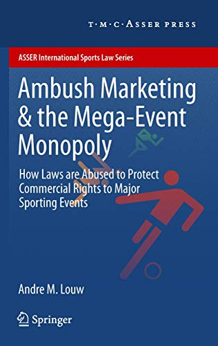 ambush-marketing-the-mega-event-monopoly-how-laws-are-abused-to-protect-commercial-rights-to-major-sporting-events-asser-international-sports-law-series