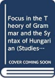 Focus in the Theory of Grammar and the Syntax of Hungarian