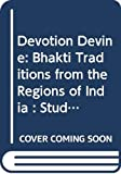 Eck, Diana L.: Devotion Devine: Bhakti Traditions from the Regions of India : Studies in Honour of Charlotte Vaudeville (Groningen Oriental Studies)