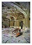 Joel Smith: Andrew Moore - Making History (Selected Photographs 1980-2000)