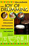 Tom Klower: The Joy of Drumming: Drums & Percussion Instruments from Around the World