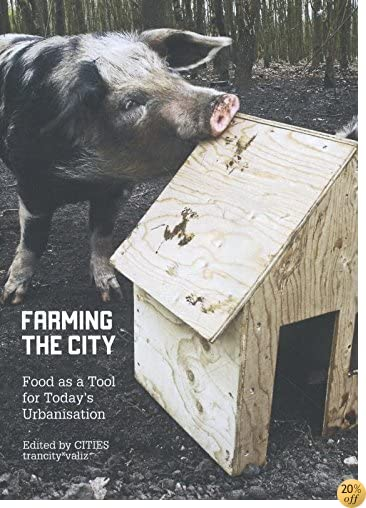 Farming the City: Food as a Tool for Today's Urbanization