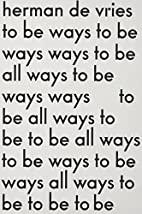Herman de Vries: To Be All Ways to Be: La…