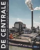 De Centrale. 130 jaar productie van energie…