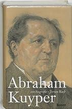 Abraham Kuyper : een biografie by Jeroen…