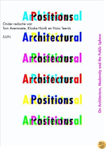 Architectural Positions: Architecture, Modernity And The Public Sphere