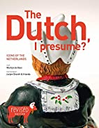 Dutch I Presume? Icons of the Netherlands by…