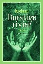 Dorstige rivier : roman by Rodaan Al Galidi