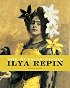 The Russian Vision: The Art of Ilya Repin by…
