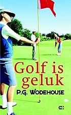 Golf is geluk by P. G. Wodehouse