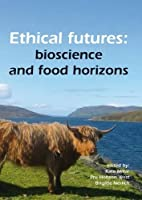 Ethical Futures: Bioscience and Food…
