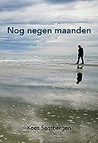 Nog negen maanden by Kees Santbergen