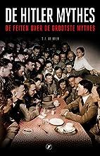 De Hitler mythes de feiten over de grootste…