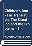 Amor, Stuart: Children's Books in Translation: The Situation and the Problems  Proceedings of the Third Symposium of the International Research Society for Children's Literature, Held at Sodertalje, August 26-29, 1976