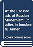 Anna Ljunggren: At the Crossroads of Russian Modernism: Studies in Innokentij Annenskij's Poetics