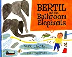 Bertil and the Bathroom Elephants by Inger…