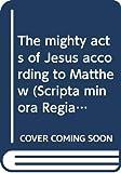 Gerhardsson, Birger: The mighty acts of Jesus according to Matthew (Scripta minora Regiae Societatis Humaniorum Litterarum Lundensis)