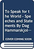 Hammarskjold, Dag: To Speak for the World: Speeches and Statements