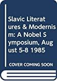 Nobel Symposium 1985 (Stockholm, Sweden): Slavic Literatures & Modernism: A Nobel Symposium, August 5-8 1985