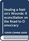 Wink, Walter: Healing a Nation's Wounds: Reconciliation on the Road to Democracy