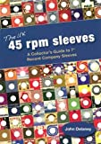 Delaney, John: The UK 45 RPM Sleeves: A Collector's Guide to 7' Record Company Sleeves