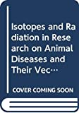 International Atomic Energy Agency: Isotope and Radiation Research on Animal Diseases and Their Vectors: Proceedings of the International Symposium on the Use of Isotopes for Research and Control of Vectors of Animal Diseases, Host Pathogen Relationships and the Environmental Impact of Control Procedures