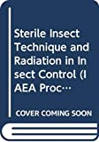 International Atomic Energy Agency: Sterile Insect Technique and Radiation in Insect Control: Proceedings of the International Symposium on the Sterile Insect Technique and the Use of Radiation in Genetic Insect Control