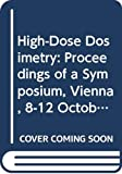 International Symposium on High-Dose Dosimetry (1984  Vienna, Austria): High-Dose Dosimetry: Proceedings of a Symposium, Vienna, 8-12 October 1984/Isp671
