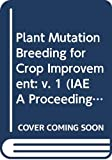International Atomic Energy Agency Staff: Plant Mutation Breeding for Crop Improvement