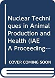 International Atomic Energy Agency: Nuclear Techniques in Animal Production and Health: Proceedings of the International Symposium ..