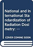 International Atomic Energy Agency: National and International Standardization of Radiation Dosimetry: Proceedings of an International Symposium on National and International Standardization of Radiation Dosimetry