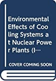 International Atomic Energy Agency: Environmental Effects of Cooling Systems at Nuclear Power Plants: Proceedings of a Symposium on the Physical and Biological Effects on the Environment of Cooling Systems and Thermal Discharges at Nuclear Power Stations