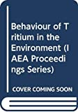 International Atomic Energy Agency: Behaviour of Tritium in the Environment: Proceedings of the International Symposium on the Behaviour of Tritium in the Environment