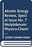 International Atomic Energy Agency: Molybdenum: Physico-chemical Properties of Its Compounds and Alloys (Atomic energy review)