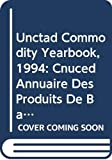 United Nations Conference on Trade and Development: Unctad Commodity Yearbook, 1994: Cnuced Annuaire Des Produits De Base 1994/Sales No. E/F.94.Ii.D.22